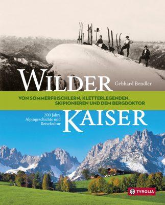 Wilder Kaiser - 200 Jahre Alpingeschichte und Reisekultur (c) Tyrolia Verlag