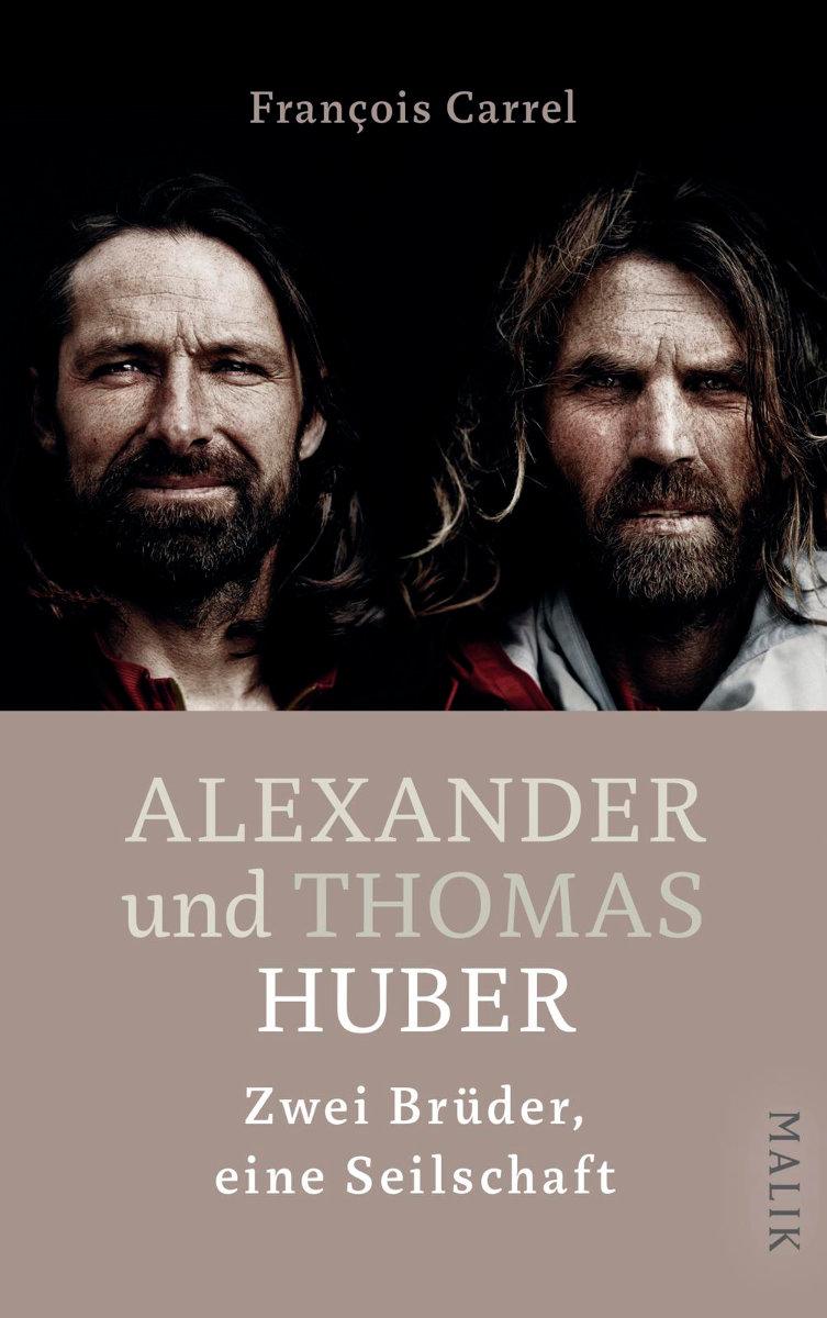 Alexander und Thomas Huber - Zwei Brüder, eine Seilschaft (c) Malik Verlag