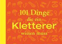 101 Dinge, die ein Kletterer wissen muss (c) Bruckmann Verlag