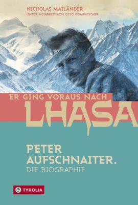 Peter Aufschnaiter - Er ging voraus nach Lhasa (c) Tyrolia-Verlag
