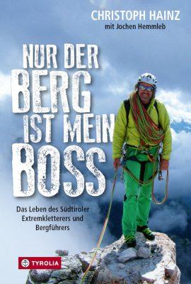 'Nur der Berg ist mein Boss' von Christoph Hainz (c) Tyrolia-Verlag