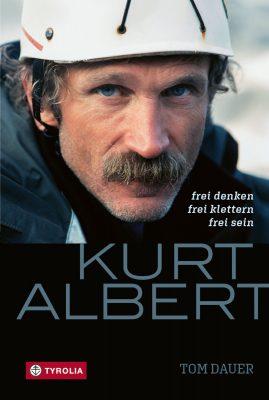 Kurt Albert - Frei denken - frei klettern - frei sein (c) Tyrolia Verlag